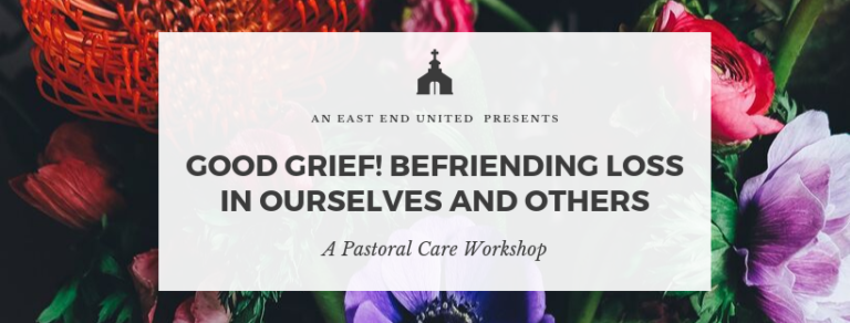Good Grief! Befriending Loss in Ourselves and Others. Pastoral Care Workshop
