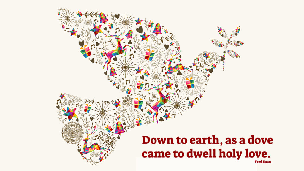 collage of dove with the words: down to earth like a dove, came to dwell holy love