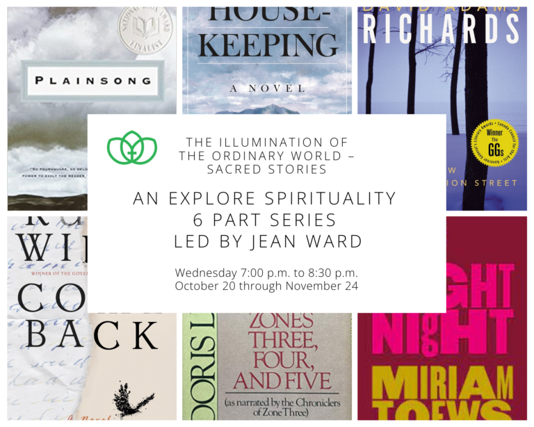 The Illumination of the Ordinary World – Sacred Stories   –   An Explore Spirituality 6-part series lead by Rev. Jean Ward
